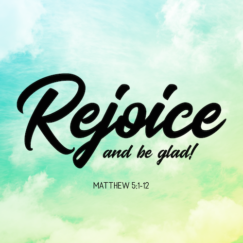 REJOICE AND BE GLAD!