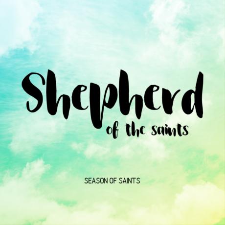 SHEPHERD OF THE SAINTS