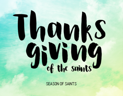 THANKSGIVING OF THE SAINTS