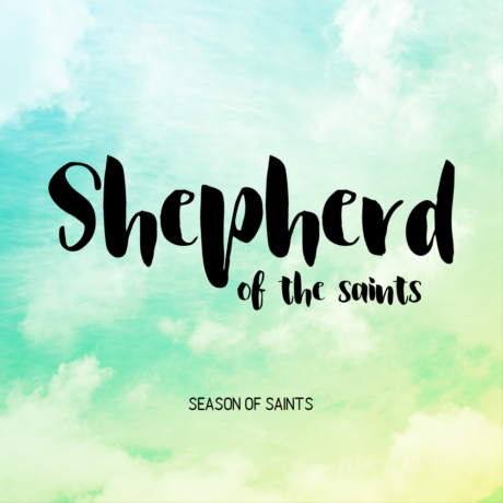 SHEPHERD OF THE SAINTS