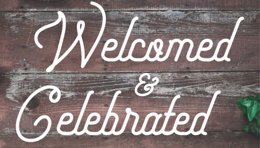 Welcomed and Celebrated!