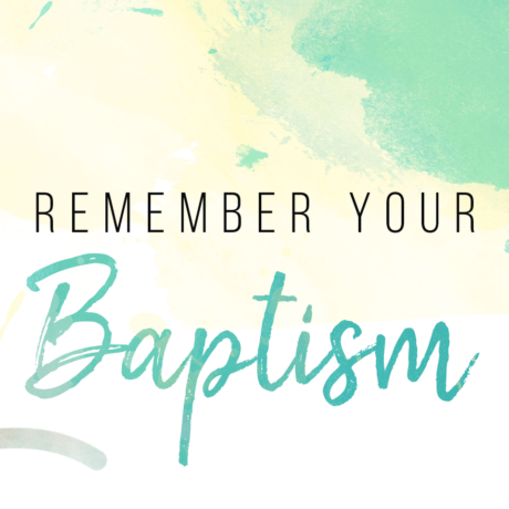 Remember Your Baptism